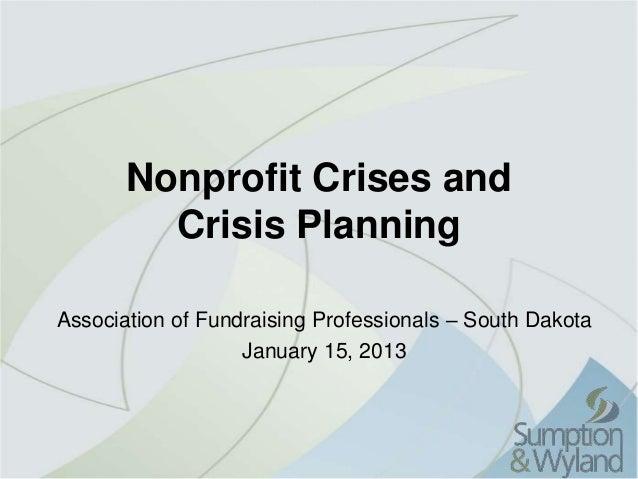Nonprofit Crises and         Crisis PlanningAssociation of Fundraising Professionals – South Dakota                   Janu...