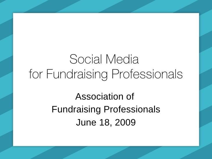 Social Media  for Fundraising Professionals Association of  Fundraising Professionals June 18, 2009