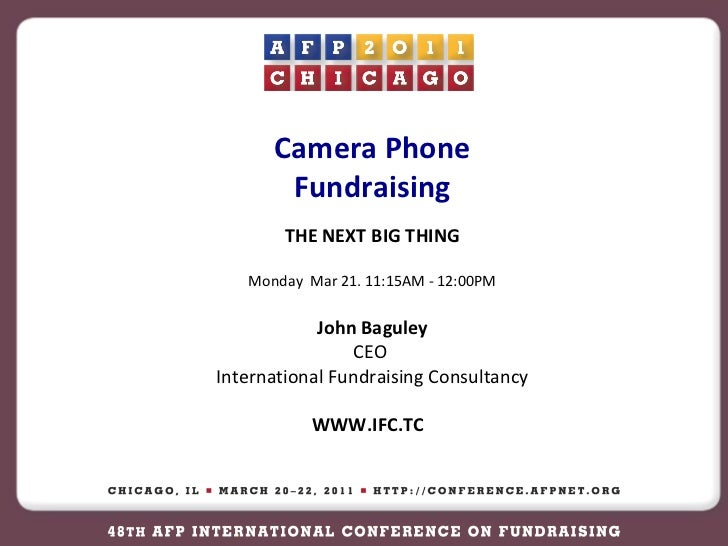Camera Phone Fundraising THE NEXT BIG THING Monday  Mar 21. 11:15AM - 12:00PM John Baguley CEO  International Fundraising ...