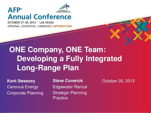 ONE Company, ONE Team: Developing a Fully Integrated Long-Range Plan Kent Sweezey Cenovus Energy Corporate Planning  Steve...