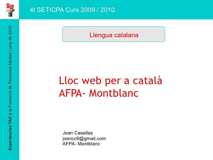 Experiències TAC  a la Formació de Persones Adultes | juny de 2010 Lloc web per a català AFPA- M ontblanc Joan Casellas [e...
