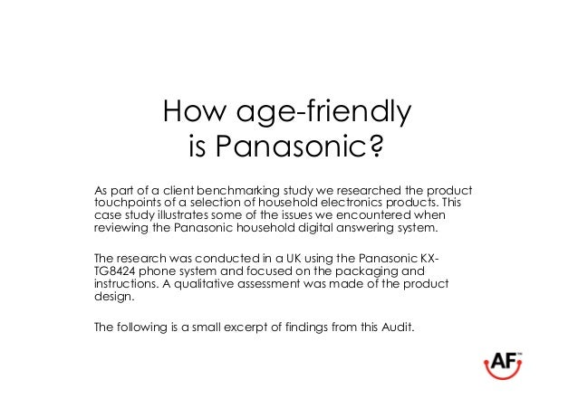 How age-friendly             is Panasonic?As part of a client benchmarking study we researched the producttouchpoints of a...
