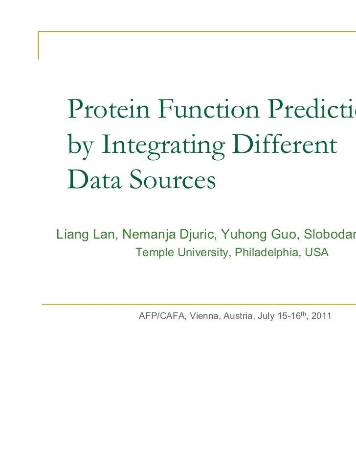 Protein Function Prediction by Integrating Different Data SourcesLiang Lan, Nemanja Djuric, Yuhong Guo, Slobodan Vucetic  ...