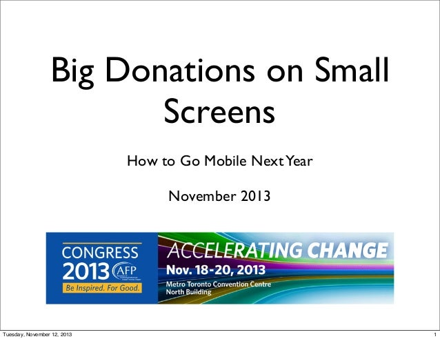 Big Donations on Small Screens How to Go Mobile Next Year November 2013  Tuesday, November 12, 2013  1