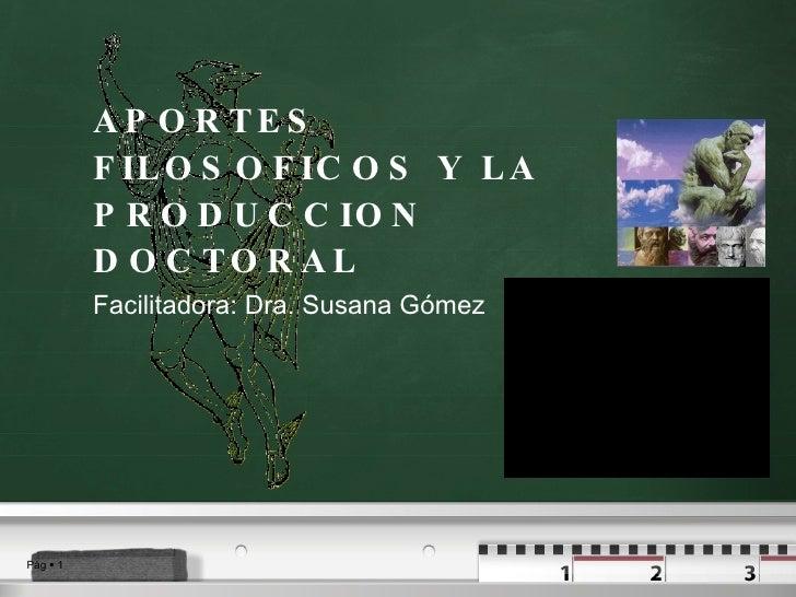 APORTES FILOSOFICOS Y LA PRODUCCION DOCTORAL Facilitadora: Dra. Susana Gómez