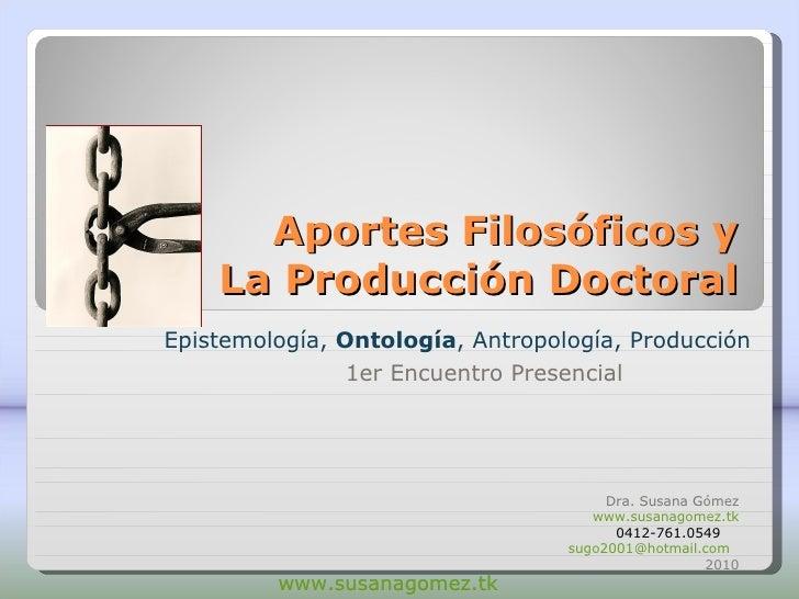 Aportes Filosóficos y La Producción Doctoral Epistemología,  Ontología , Antropología, Producción Dra. Susana Gómez www.su...