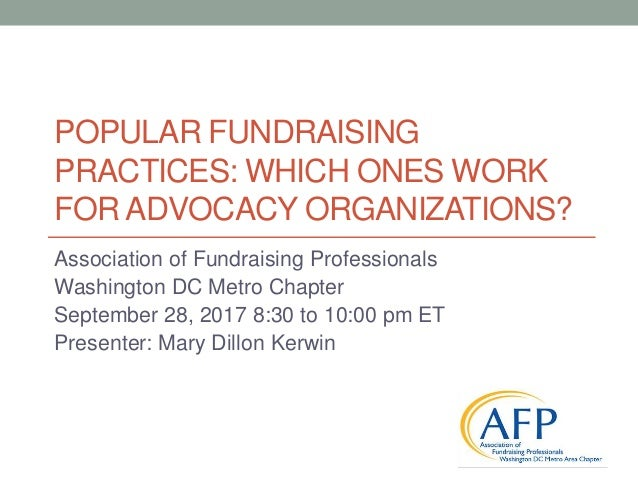 POPULAR FUNDRAISING PRACTICES: WHICH ONES WORK FOR ADVOCACY ORGANIZATIONS? Association of Fundraising Professionals Washin...