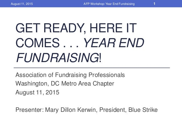 GET READY, HERE IT COMES . . . YEAR END FUNDRAISING! Association of Fundraising Professionals Washington, DC Metro Area Ch...