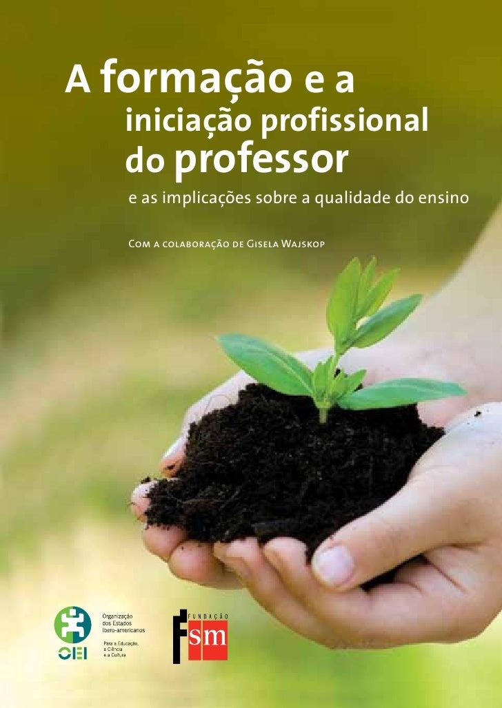 A formação e a   iniciação profissional   do professor    e as implicações sobre a qualidade do ensino     Com a colaboraç...