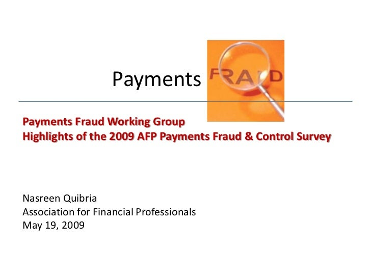 Payments FraudPayments Fraud Working GroupHighlights of the 2009 AFP Payments Fraud & Control SurveyNasreen QuibriaAssocia...