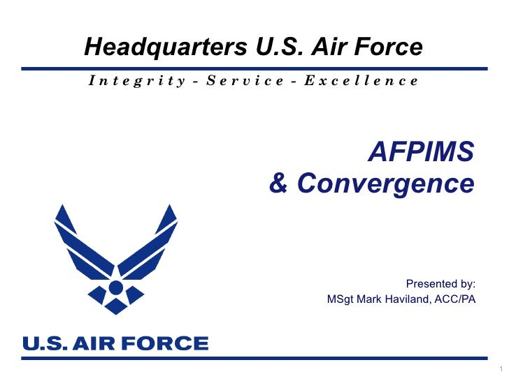 Headquarters U.S. Air ForceIntegrity - Service - Excellence                       AFPIMS                 & Convergence    ...