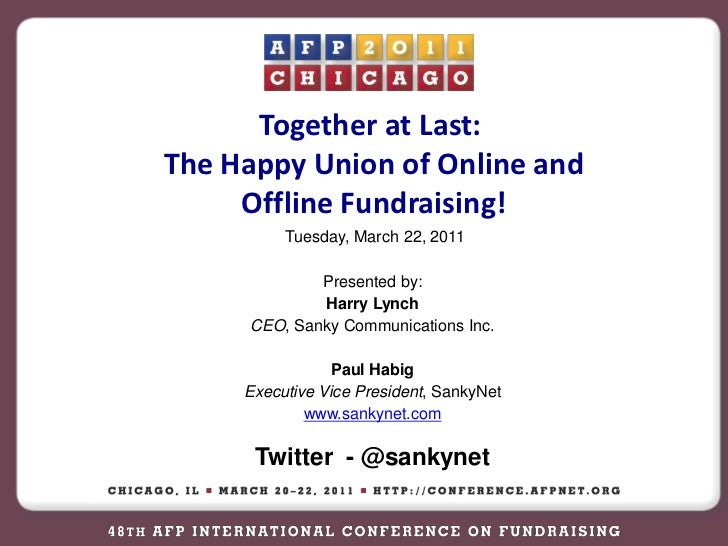 Together at Last:  <br />The Happy Union of Online and Offline Fundraising! <br />Tuesday, March 22, 2011<br />Presented b...