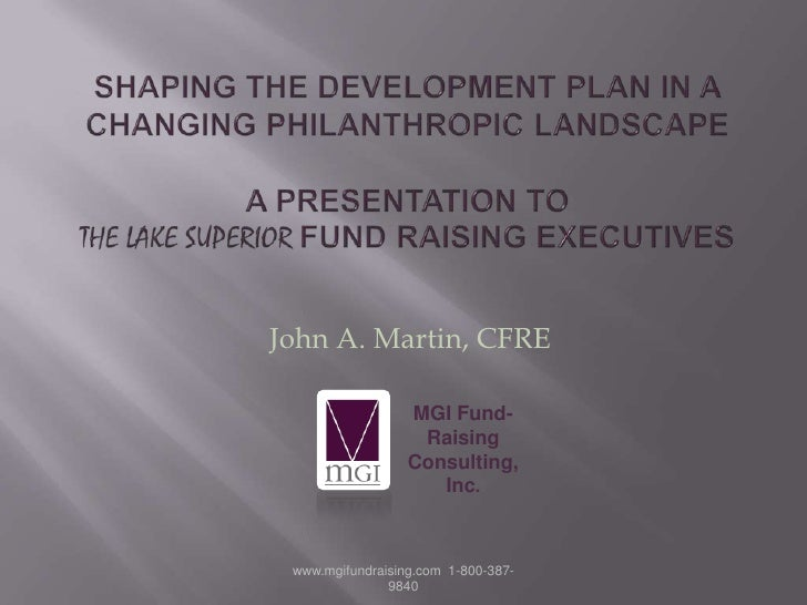 Shaping the Development Plan in a Changing Philanthropic Landscape a presentation to the Lake Superior Fund Raising Execut...