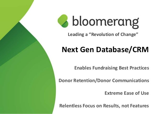 Next Gen Database/CRMEnables Fundraising Best PracticesDonor Retention/Donor CommunicationsExtreme Ease of UseRelentless F...