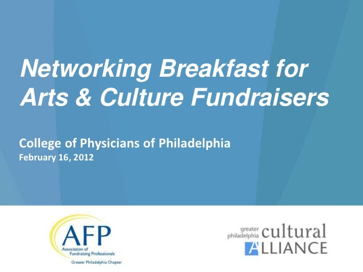 Networking Breakfast forArts & Culture FundraisersCollege of Physicians of PhiladelphiaFebruary 16, 2012