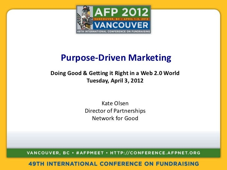 Purpose-Driven MarketingDoing Good & Getting it Right in a Web 2.0 World            Tuesday, April 3, 2012                ...