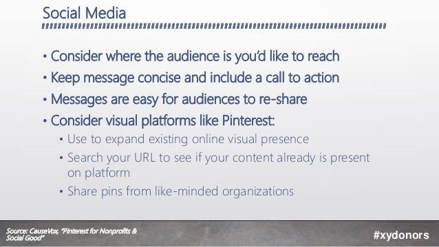 Social Media • Consider where the audience is you'd like to reach • Keep message concise and include a call to action • Me...