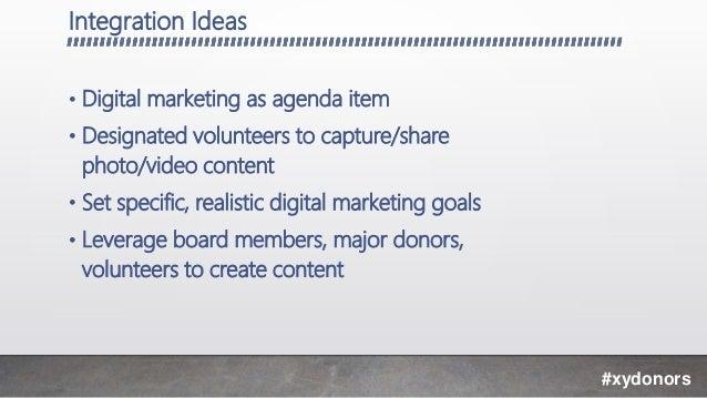 Integration Ideas • Digital marketing as agenda item • Designated volunteers to capture/share photo/video content • Set sp...