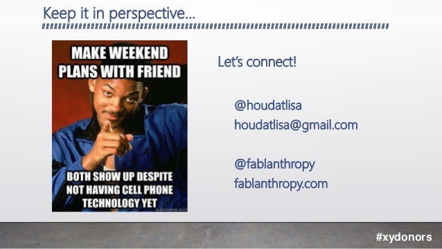 Keep it in perspective… Let's connect! @houdatlisa houdatlisa@gmail.com @fablanthropy fablanthropy.com #xydonors