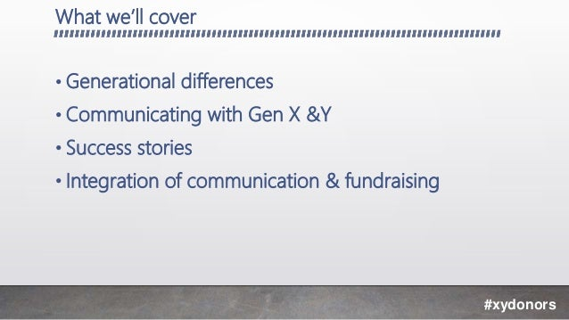 What we'll cover • Generational differences • Communicating with Gen X &Y • Success stories • Integration of communication...