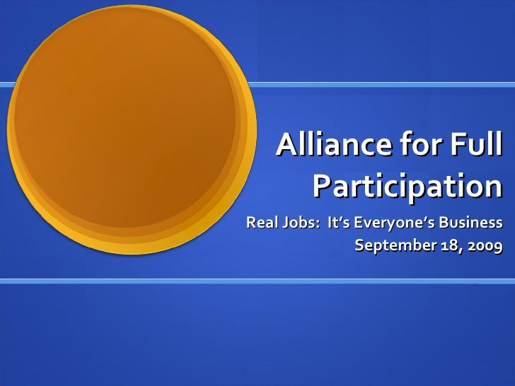 Alliance for Full Participation Real Jobs:  It's Everyone's Business September 18, 2009
