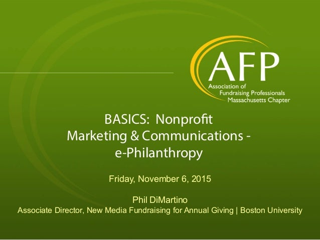 BASICS: Nonprofit Marketing & Communications - e-Philanthropy Friday, November 6, 2015 Phil DiMartino Associate Director, ...