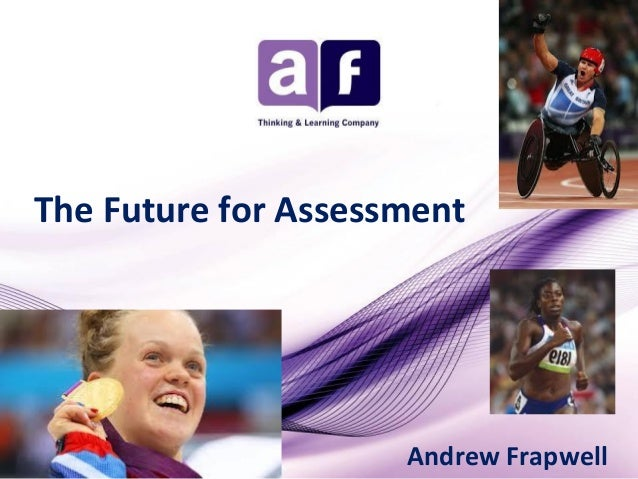 The Future for Assessment  Andrew Frapwell