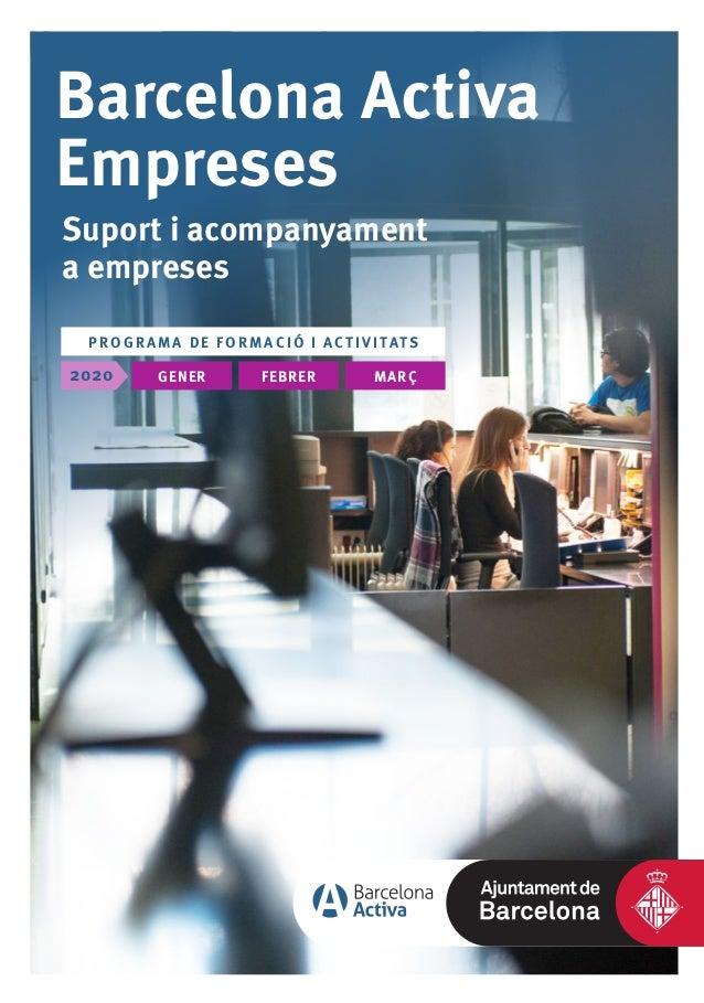 Barcelona Activa Empreses Suport i acompanyament a empreses GENER2020 FEBRER MARÇ P ROG RAMA DE FORMACI Ó I ACTI VITATS Pr...