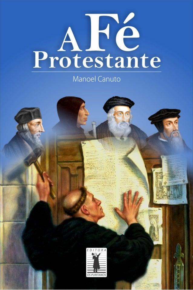 2  A Fé Protestante  Por Manoel Canuto  É proibida a reprodução total ou parcial desta publicação, sem autorização  por es...