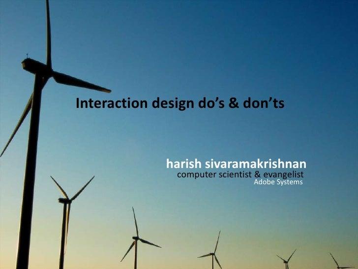 Interaction design do's & don'ts<br />harish sivaramakrishnan<br />computer scientist & evangelist<br />Adobe Systems<br />
