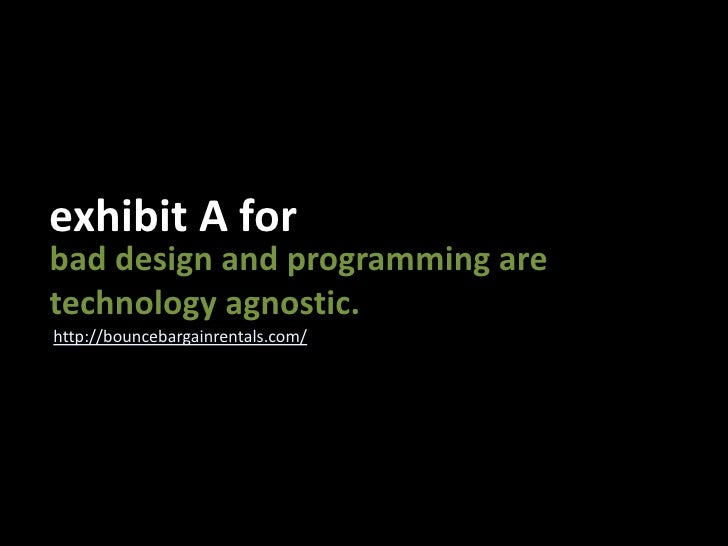 exhibit A for<br />bad design and programming are<br />technology agnostic.<br />http://bouncebargainrentals.com/<br />