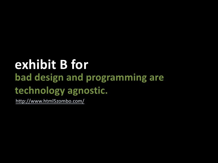 exhibit B for<br />bad design and programming are<br />technology agnostic.<br />http://www.html5zombo.com/<br />
