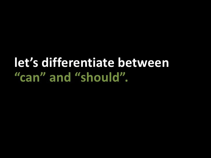 """let's differentiate between<br />""""can"""" and """"should"""".<br />"""