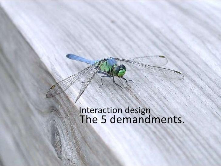 Interaction design<br />The 5 demandments.<br />