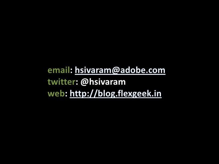 email: hsivaram@adobe.com<br />twitter: @hsivaramweb: http://blog.flexgeek.in<br />