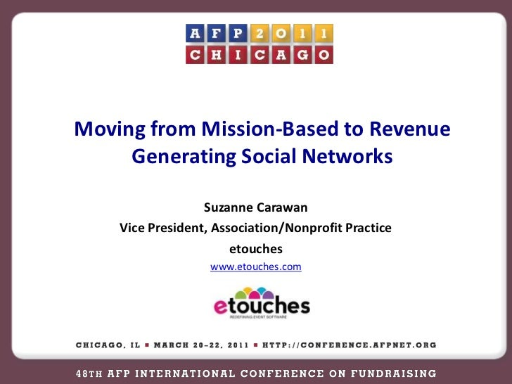 Moving from Mission-Based to Revenue Generating Social Networks<br />Suzanne Carawan<br />Vice President, Association/Nonp...