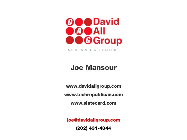 Joe Mansour www.davidallgroup.com www.techrepublican.com www.slatecard.com [email_address] (202) 431-4844