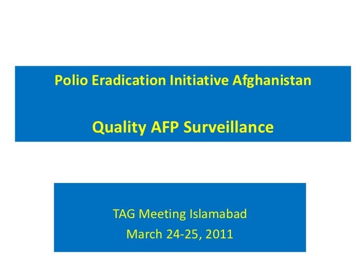 Polio Eradication Initiative AfghanistanQuality AFP Surveillance<br />TAG Meeting Islamabad<br />March 24-25, 2011<br />