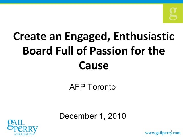 Create an Engaged, Enthusiastic Board Full of Passion for the Cause AFP Toronto December 1, 2010 1