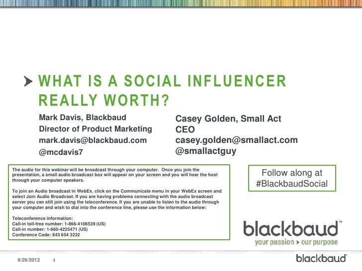 WHAT IS A SOCIAL INFLUENCER            REALLY WORTH?            Mark Davis, Blackbaud                                     ...