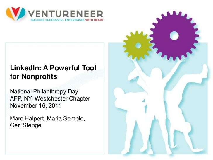 LinkedIn: A Powerful Toolfor NonprofitsNational Philanthropy DayAFP, NY, Westchester ChapterNovember 16, 2011Marc Halpert,...