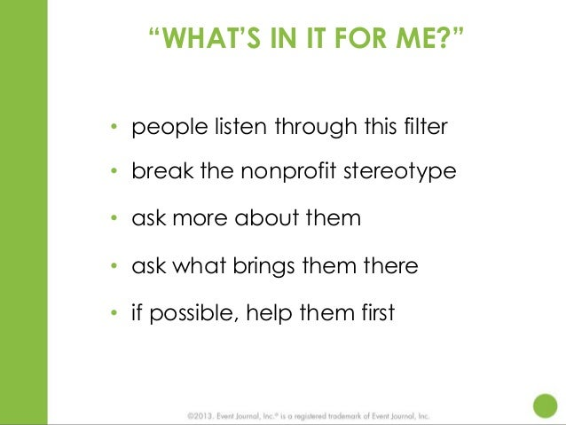 """""""WHAT'S IN IT FOR ME?"""" • people listen through this filter • break the nonprofit stereotype • ask more about them • ask wh..."""