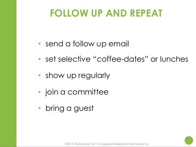 """FOLLOW UP AND REPEAT • send a follow up email • set selective """"coffee-dates"""" or lunches • show up regularly • join a commi..."""