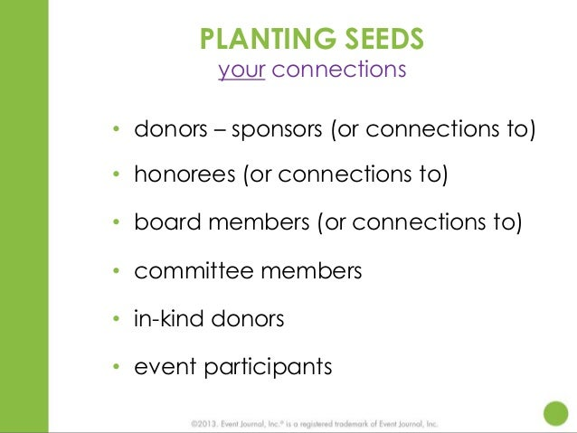 PLANTING SEEDS your connections  • donors – sponsors (or connections to) • honorees (or connections to) • board members (o...
