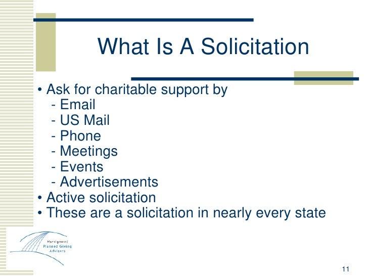 What Is A Solicitation <ul><li>•  Ask for charitable support by </li></ul><ul><li>- Email </li></ul><ul><li>- US Mail </li...