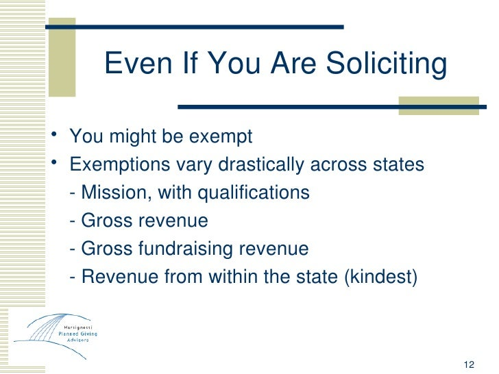 Even If You Are Soliciting <ul><li>You might be exempt </li></ul><ul><li>Exemptions vary drastically across states </li></...
