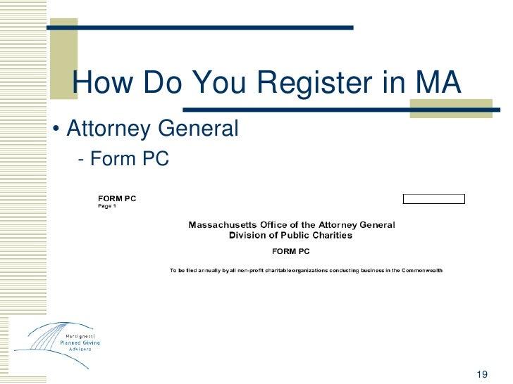 How Do You Register in MA <ul><li>•  Attorney General </li></ul><ul><ul><li>- Form PC  </li></ul></ul>