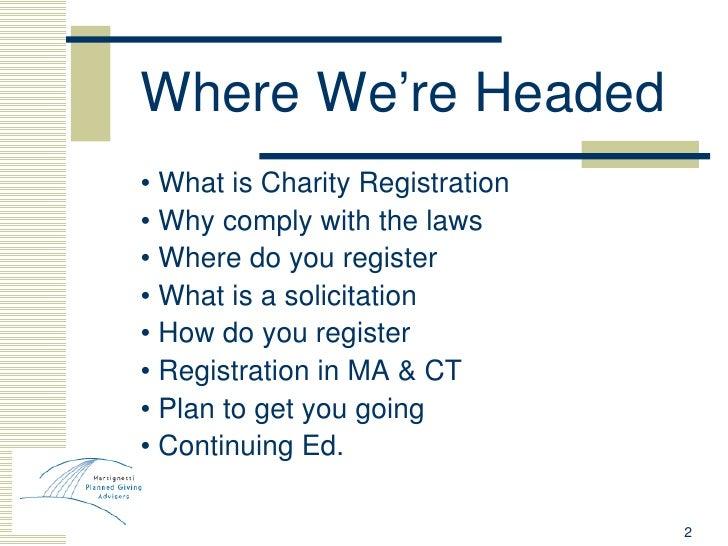 Where We're Headed <ul><li>•  What is Charity Registration </li></ul><ul><li>•  Why comply with the laws </li></ul><ul><li...