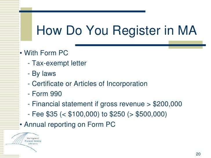 How Do You Register in MA <ul><li>•  With Form PC </li></ul><ul><li>- Tax-exempt letter </li></ul><ul><li>- By laws </li><...