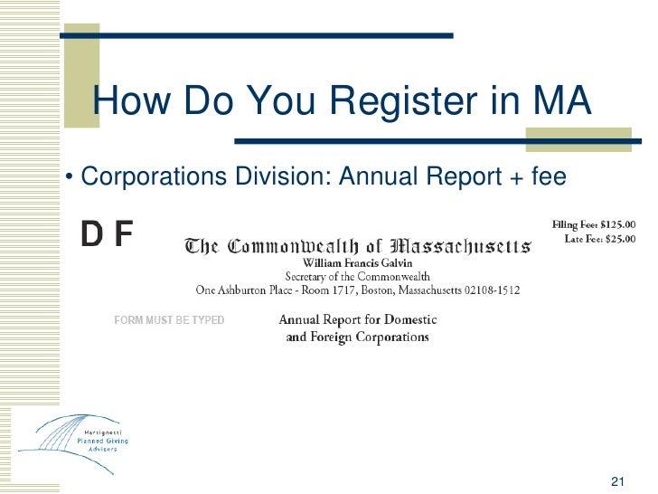 How Do You Register in MA <ul><li>•  Corporations Division: Annual Report + fee </li></ul>
